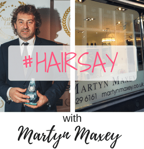 HAIRSAY With Stylist Of The Year Martyn Maxey