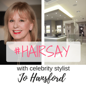 #Hairsay with Celebrity Stylist Jo Hansford