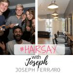 #Hairsay Meets Joseph of Joseph Ferraro Hair