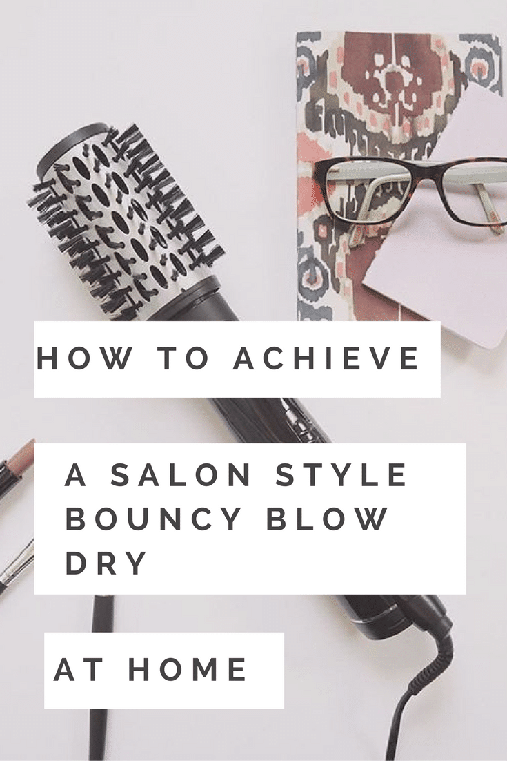 How to achieve a salon style bouncy blow dry at home with a rotating hot air brush