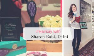 #Hairsay with Sharon Rabi, the creative mind behind Dafni – the original straightening brush